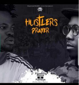 Flowking Stone ft Fameye - Hustlers Prayer (Produced by Mr. Okyere)