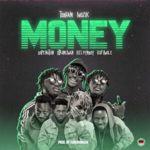 Tubhanimuzik – Money Ft. Dopenation x Strongman x Kelvyn Boy x Kofi Mole