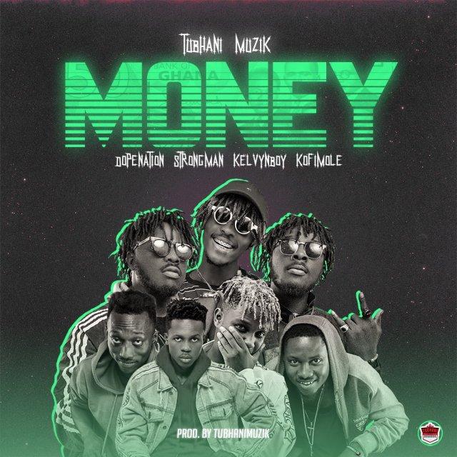 Tubhanimuzik – Money Ft. Dopenation x Strongman x Kelvyn Boy x Kofi Mole